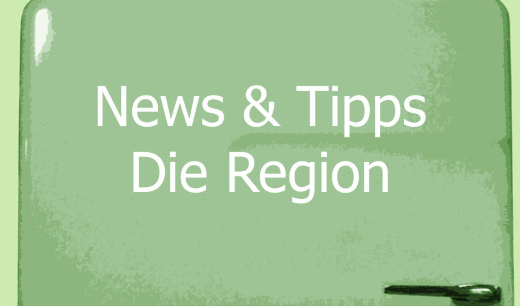 New & Tipps: Ein Hoch auf die Region